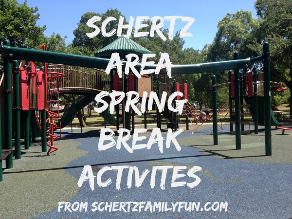 Schertz Spring Break Activites.